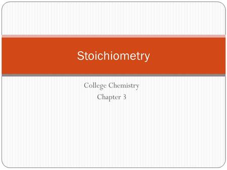 College Chemistry Chapter 3 Stoichiometry. Law of Conservation of Mass All chemical and physical reactions must follow the LCM. Lavoisier was the first.