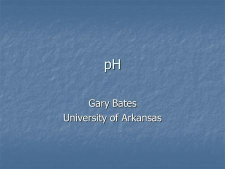 PH Gary Bates University of Arkansas. Review outline Basic chemistry Basic chemistry Orbitals Orbitals Ions Ions Molecules Molecules Properties of water.