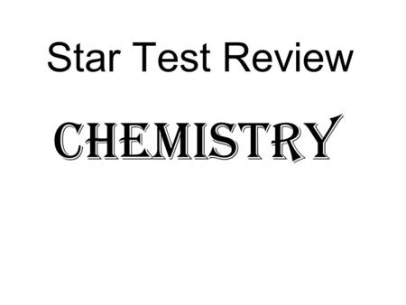 Star Test Review CHEMISTRY. BREAKDOWN OF QUESTIONS.