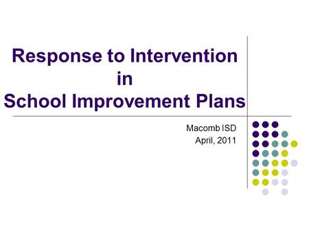 Response to Intervention in School Improvement Plans Macomb ISD April, 2011.