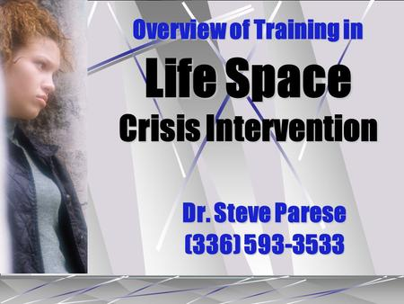 Overview of Training in Life Space Crisis Intervention Dr. Steve Parese (336) 593-3533.