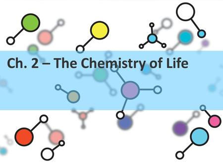Ch. 2 – The Chemistry of Life. I. THE COMPOSITION OF THE UNIVERSE A. Everything in the universe is made of up atoms. B. An element is a pure substance.