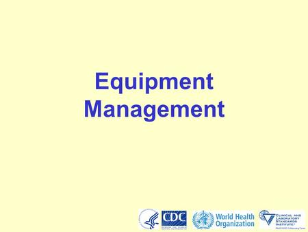 Equipment Management Audience – Local lab responsibilities.