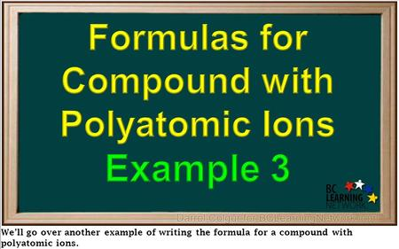 We'll go over another example of writing the formula for a compound with polyatomic ions.