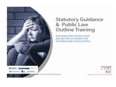 CARE PROCEEDINGS REFORMS: An Overview Statutory Guidance and Public Law Outline Training.