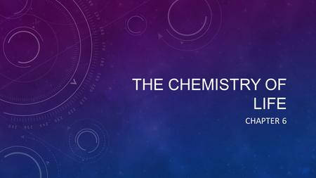 The chemistry of life Chapter 6.