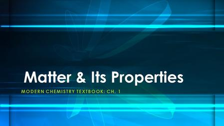 MODERN CHEMISTRY TEXTBOOK: CH. 1 Matter & Its Properties.