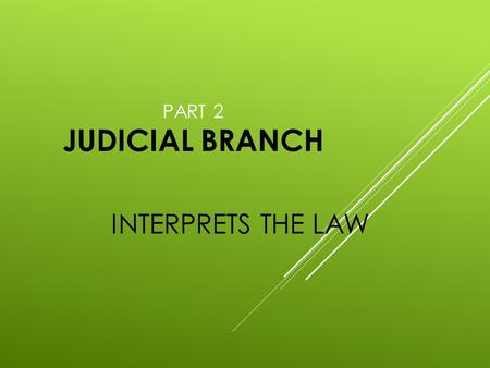PART 2 JUDICIAL BRANCH INTERPRETS THE LAW. SS8CG4 JUDICIAL BRANCH  1 - Court System: Supreme Court Court of Appeals Trial Courts other courts.