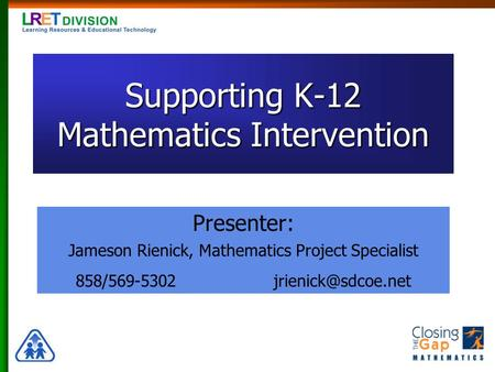 Supporting K-12 Mathematics Intervention Presenter: Jameson Rienick, Mathematics Project Specialist