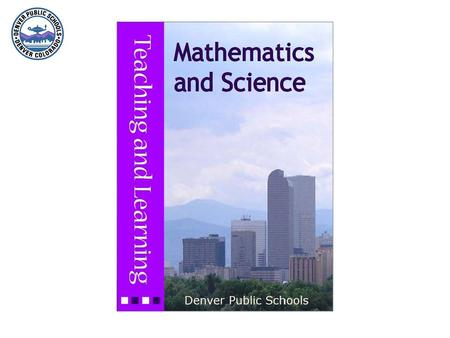 ECE–12 Mathematics Denver Public Schools Accepting Responsibility for Every Child Elaine Boyer Elementary Mathematics Coordinator Becky Sauer Secondary.