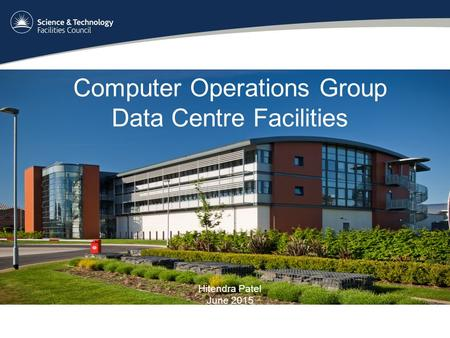 Computer Operations Group Data Centre Facilities Hitendra Patel June 2015.