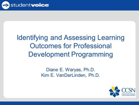 Identifying and Assessing Learning Outcomes for Professional Development Programming Diane E. Waryas, Ph.D. Kim E. VanDerLinden, Ph.D.