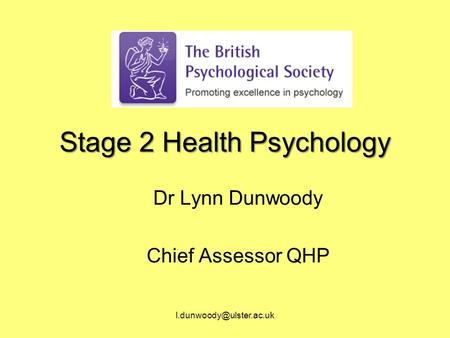 Stage 2 Health Psychology Dr Lynn Dunwoody Chief Assessor QHP.
