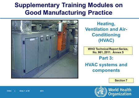 HVAC | Slide 1 of 28 2013 Heating, Ventilation and Air- Conditioning (HVAC) Part 3: HVAC systems and components Supplementary Training Modules on Good.