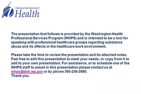The presentation that follows is provided by the Washington Health Professional Services Program (WHPS) and is intended to be a tool for speaking with.