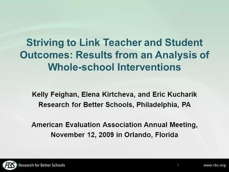 Striving to Link Teacher and Student Outcomes: Results from an Analysis of Whole-school Interventions Kelly Feighan, Elena Kirtcheva, and Eric Kucharik.