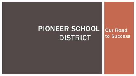 Our Road to Success PIONEER SCHOOL DISTRICT. Student Demographics  Enrollment 734 students pre-K through 8 th  2.1% American Indian/Alaskan Native 