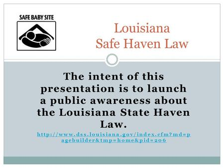 The intent of this presentation is to launch a public awareness about the Louisiana State Haven Law.  agebuilder&tmp=home&pid=206.