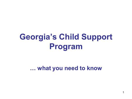 1 Georgia's Child Support Program … what you need to know.
