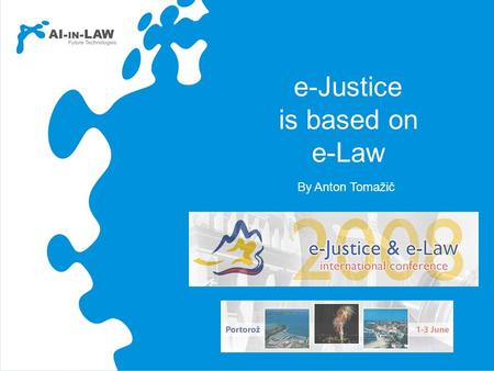 "E-Justice is based on e-Law By Anton Tomažič. A New Era in Legal Information So far: ""strings of characters"" IT can do much more Recognizing the MEANING."