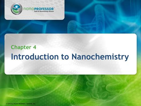 Chapter 4 Introduction to Nanochemistry. 2 Chapter 4 Periodicity of the Elements Chemical Bonding Intermolecular Forces Nanoscale Structures Practical.