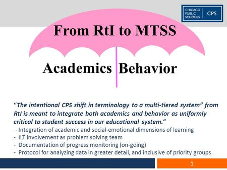 """The intentional CPS shift in terminology to a multi-tiered system"" from RtI is meant to integrate both academics and behavior as uniformly critical to."