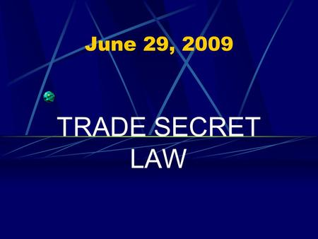 "June 29, 2009 TRADE SECRET LAW. TRADE SECRETS ""(T)rade secret protection is an important part of intellectual property, a form of property that is of."