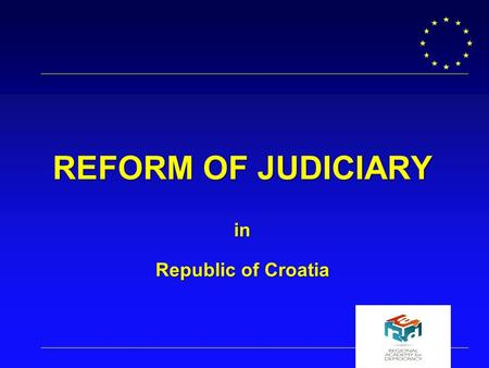 Dublinbureau Nederland REFORM OF JUDICIARY in Republic of Croatia.