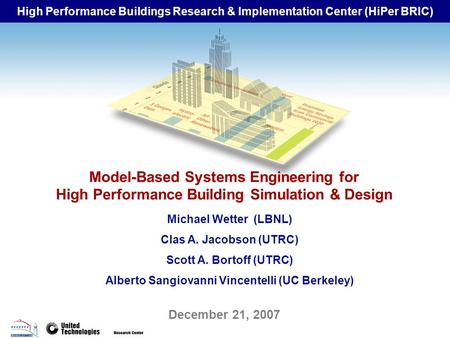 High Performance Buildings Research & Implementation Center (HiPer BRIC) December 21, 2007 Model-Based Systems Engineering for High Performance Building.