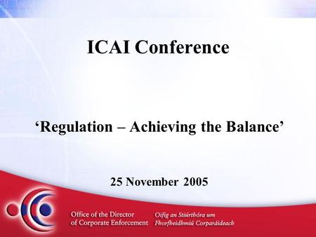 ICAI Conference 'Regulation – Achieving the Balance' 25 November 2005.