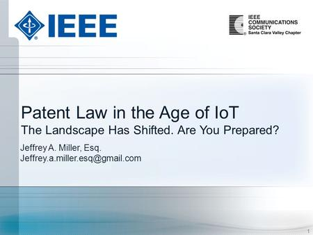 1 Patent Law in the Age of IoT The Landscape Has Shifted. Are You Prepared? 1 Jeffrey A. Miller, Esq.