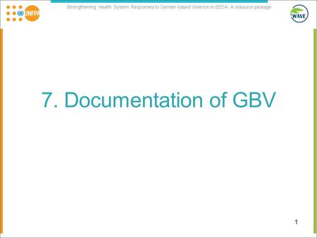 Strengthening Health System Responses to Gender-based Violence in EECA: A resource package 7. Documentation of GBV 1.