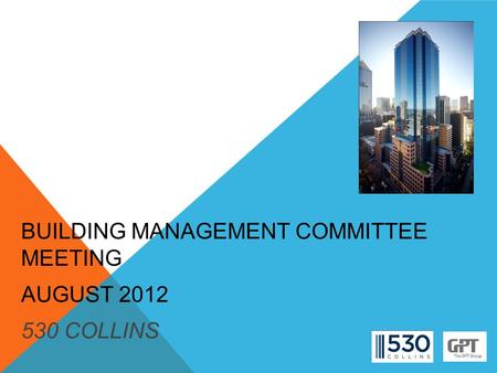 BUILDING MANAGEMENT COMMITTEE MEETING AUGUST 2012 530 COLLINS.