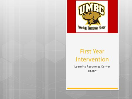 First Year Intervention Learning Resources Center UMBC.