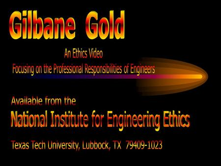 Presented by: Speaker's Name Before We Watch Gilbane Gold, Let's Consider:   How Engineering Addresses Public Needs   The Importance of Ethical Leadership.