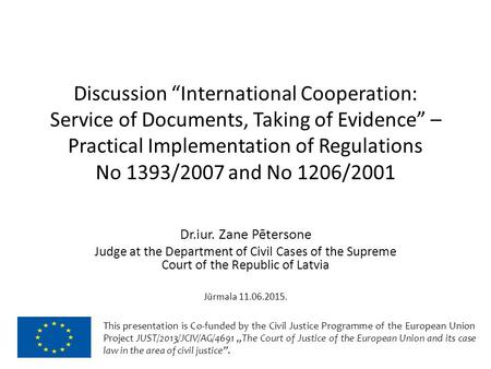 "Discussion ""International Cooperation: Service of Documents, Taking of Evidence"" – Practical Implementation of Regulations No 1393/2007 and No 1206/2001."