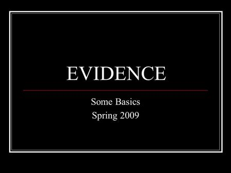 EVIDENCE Some Basics Spring 2009. Overview The cases you read involve facts and law Most often appellate courts decide legal issues based on the facts.