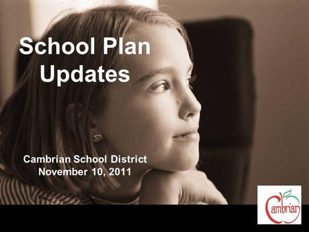 School Plan Updates Cambrian School District November 10, 2011.