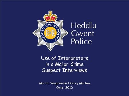 Use of Interpreters in a Major Crime Suspect Interviews Martin Vaughan and Kerry Marlow Oslo -2010.