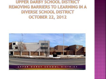  Overview of Upper Darby School District  District Goals  RtII – Behavior  RtII - Academic.