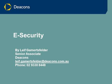 E-Security By Leif Gamertsfelder Senior Associate Deacons Phone: 02 9330 8448.