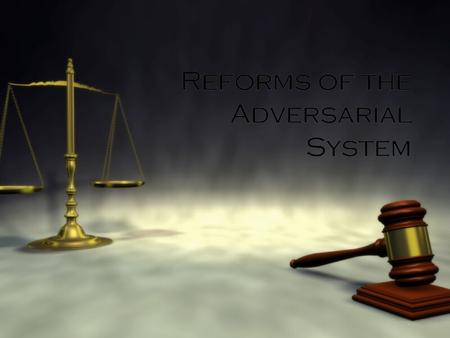 Reforms of the Adversarial System. Aims of Adversarial System  Provide effective, just and affordable method of dispute resolution.