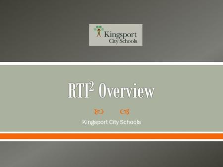  Kingsport City Schools.  The RTI² framework allows for an integrated, seamless problem-solving model that addresses individual student need.  This.