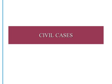 CIVIL CASES. STEPS TO CIVIL CASES Negotiation Legal advice Starting a case: –Exchange of information –Basis of claim –Details of injury or damage –Investigation.