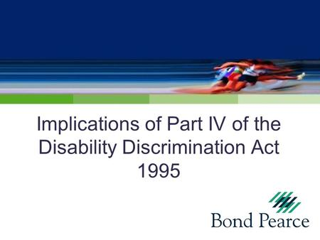 Implications of Part IV of the Disability Discrimination Act 1995.