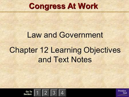 123 Go To Section: 4 Congress At Work Law and Government Chapter 12 Learning Objectives and Text Notes.