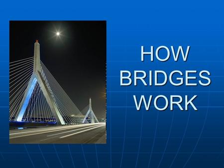 HOW BRIDGES WORK.
