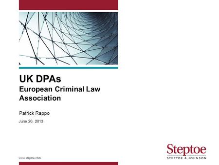 UK DPAs European Criminal Law Association Patrick Rappo www.steptoe.com June 26, 2013.