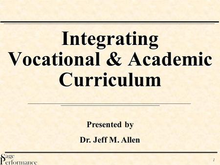 1 Integrating Vocational & Academic Curriculum Presented by Dr. Jeff M. Allen.