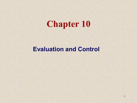 1 Chapter 10 Evaluation and Control. 2 Evaluation & Control: –Process that ensures that the company is achieving what it set out to accomplish. Compares.